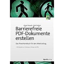Barrierefreie PDF-Dokumente erstellen: Das Praxishandbuch für den Arbeitsalltag - Mit Beispielen zur Umsetzung in InDesign und Office