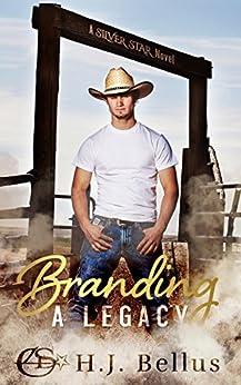 Branding A Legacy (A Silver Star Ranch Novel) by [Bellus, HJ]