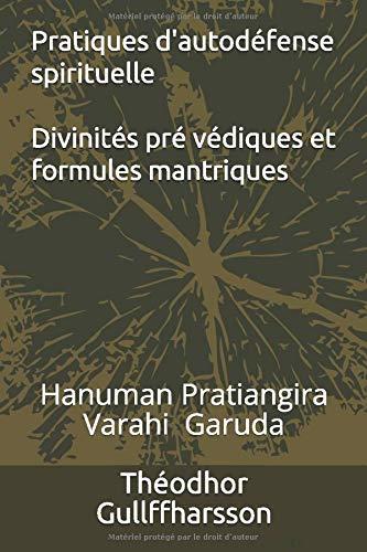 Pratiques d'auto défense spirituelle: Divinités Pré-védiques et formules mantriques par Théodhor Gullffharsson