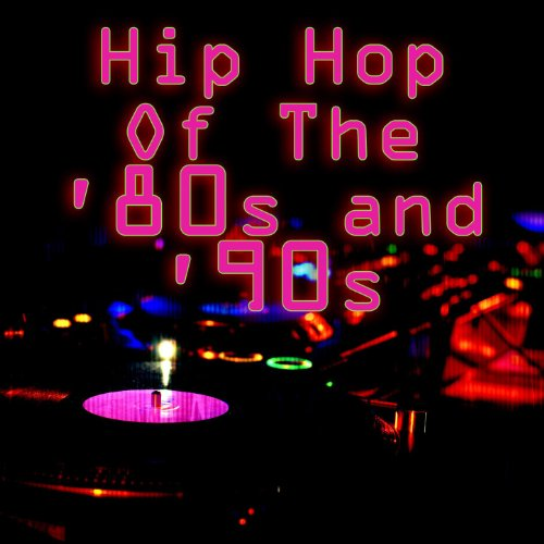 Hip Hop Of The '80s & '90s (Re...