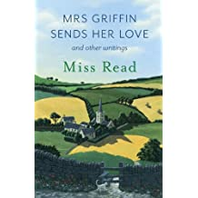 Mrs Griffin Sends Her Love: and other writings (English Edition)