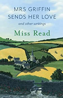 Mrs Griffin Sends Her Love: and other writings by [Read, Miss]