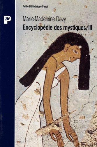ENCYCLOPEDIE DES MYSTIQUES. Tome 3, Egypte, Mésopotamie, Iran, hindouisme, bouddhisme indien