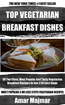 Collection of 30 Top Class, Most Popular And Super Tasty Vegetarian Breakfast Recipes In Just 3 Or Less Steps (English Edition) par [Majmar, Amar]