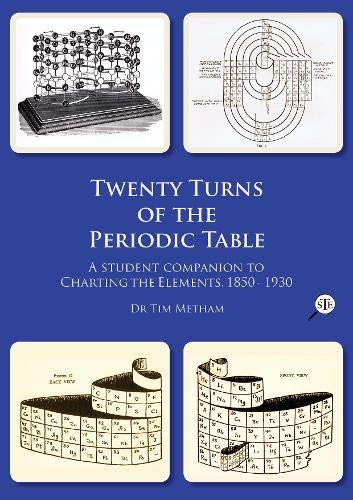 Twenty Turns of the Periodic Table: A student companion to  Charting the Elements, 1850 - 1930
