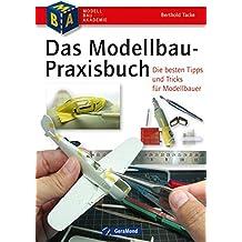 Das Modellbau-Praxisbuch: Die besten Tipps und Tricks für Modellbauer