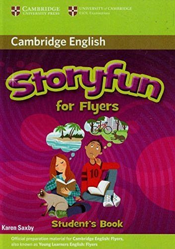 Storyfun for Flyers Student's Book (Stories for Fun Students Book): Written by Karen Saxby, 2010 Edition, (1st Edition) Publisher: Cambridge University Press [Paperback]