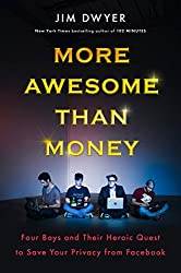 More Awesome Than Money: Four Boys and Their Heroic Quest to Save Your Privacy from Facebook by Jim Dwyer (2014-10-16)