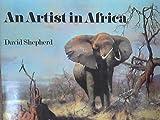 Cover of: An Artist in Africa   David Shepherd