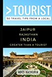 Greater Than a Tourist – Jaipur Rajasthan India: 50 Travel Tips from a Local