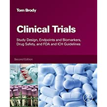Clinical Trials: Study Design, Endpoints and Biomarkers, Drug Safety, and FDA and ICH Guidelines (English Edition)