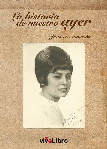 La historia de nuestro ayer por Juan Francisco Manchón Barragan