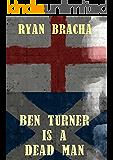 Ben Turner is a Dead Man (The Dead Man Trilogy Book 2)