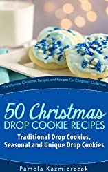 51 Christmas Drop Cookie Recipes - Traditional Drop Cookies, Seasonal and Unique Drop Cookies (The Ultimate Christmas Recipes and Recipes For Christmas Collection Book 6) (English Edition)