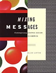 Mixing Messages: Graphic Design in Contemporary Culture by Ellen Lupton (1996-09-01)