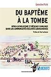 Du baptême à la tombe - Afro-catholicisme et réseaux familiaux dans les communautés esclaves louisianaises. Préface de Paul Lachance
