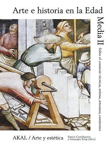 Arte e historia en la Edad Media II. Sobre el construir: técnicas, artistas, artesanos, comitentes (Arte y estética)