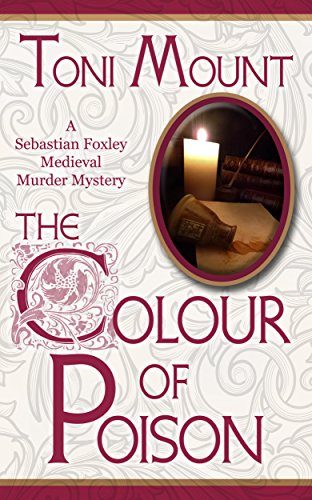 The Colour of Poison (Sebastian Foxley) by Toni Mount