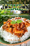 The Ultimate Jamaican Cookbook: Your Guide to Making Delicious Jamaican Dishes and Jamaican Bread - Over 25 Mouthwatering Jamaican Recipes to Enjoy