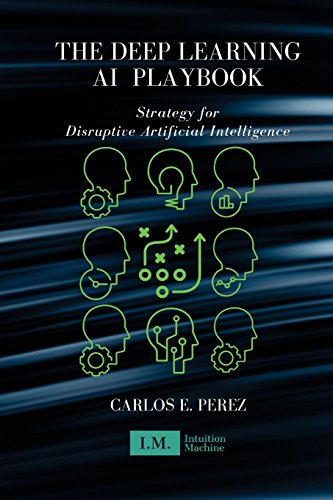 The Deep Learning AI Playbook: Strategy for Disruptive Artificial Intelligence