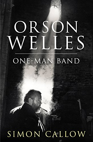 Orson Welles, Volume 3: One-Man Band by [Callow, Simon]