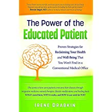 The Power of the Educated Patient: Proven Strategies for Reclaiming Your Health and Well-Being That You Won't Find in a Conventional Medical Office (English Edition)