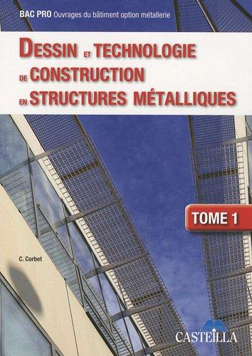 Dessin et technologie de constuction en structures mtalliques., Bac Pro Ouvrages du btiment option mtallerie : Tome 1