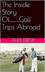 The Inside Story Of..........Golf Trips Abroad