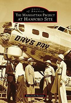 The Manhattan Project At Hanford Site (images Of America) por Elizabeth Toomey epub