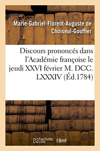 Discours prononcs dans l'Acadmie franoise le jeudi XXVI fvrier M. DCC. LXXXIV,:  la rception de M. le comte de Choiseul-Gouffier