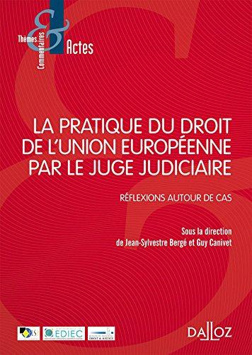 La pratique du droit de l'Unio Européenne par le juge judiciaire. Réflexions autour de cas - 1re édi