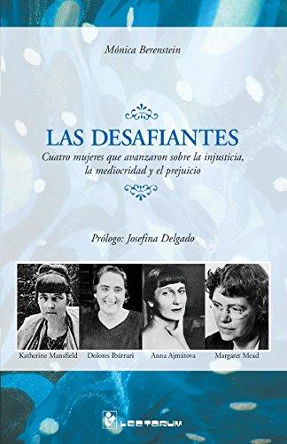 Portada del libro Las desafiantes: Cuatro mujeres que avanzaron sobre la injusticia, la mediocridad y el prejuicio. Prologo: Josefina Delgado