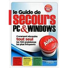 Le Guide de secours PC & Windows : Comment résoudre tout seul les 100 problèmes les plus fréquents
