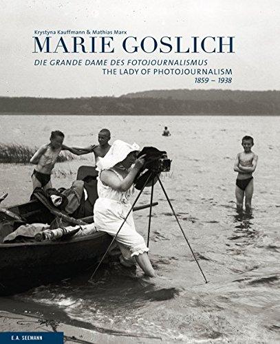 Marie Goslich 1859-1938: Die Grande Dame des Fotojournalismus The Lady of Photojournalism