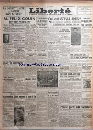 LIBERTE [No 358] du 09/11/1945 - LA CONSTITUANTE A NOMME SON BUREAU - FELIX GOUIN ELU PRESIDENT - OU EST STALINE - LES USINES KRUPP D'ESSEN SONT TRANSFEREES EN RUSSIE - LES MINEURS ALSACIENS - LESO CONFLITS SOCIAUX AUX ETATS-UNIS - AVANT LE PROCES DE NUREMBERG - LA HOLLANDE - ALLIANCE ANGLO- SOVIETIQUE - LES COMMUNISTES CHINOIS PROPOSENT DE CESSER LE FEU - L4ITALIE PRETE AUX SACRIFICES