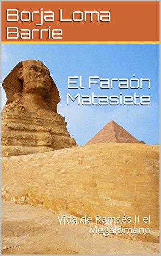 El Faraón Matasiete: Vida de Ramsés II el Megalómano (Forjadores de la Historia nº 10)