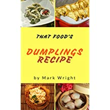 Dumplings Recipes : 50 Delicious of  Dumplings Cookbooks (Dumplings Recipes, Gluten Free Dumpling Recipe, Chinese Dumpling Recipe Book) (Mark Wright Cookbook Series No.13) (English Edition)