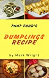 Dumplings Recipes : 50 Delicious of  Dumplings Cookbooks (Dumplings Recipes, Gluten Free Dumpling Recipe, Chinese Dumpling Recipe Book) (Mark Wright Cookbook Series No.13)