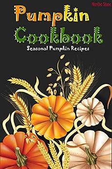 Pumpkin Cookbook: Seasonal Pumpkin Recipes by [Stone, Martha]