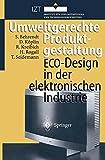 Umweltgerechte Produktgestaltung: ECO-Design in der elektronischen Industrie - Siegfried Behrendt, David Köplin, Rolf Kreibich, Holger Rogall, Thomas Seidemann
