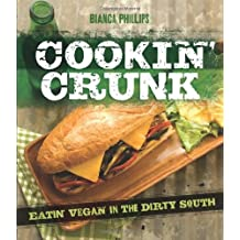 Cookin' Crunk: Eating Vegan in the Dirty South by Bianca Phillips (2012-08-27)
