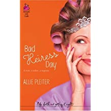 Bad Heiress Day (Life, Faith & Getting It Right #3) (Steeple Hill Cafe) by Allie Pleiter (2005-01-01)