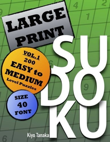 Large Print Sudoku: 200 Easy to Medium Level Puzzles (Volume 1) by K. Tanaka (2014-06-26)