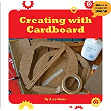 Creating with Cardboard (21st Century Skills Innovation Library: Makers as Innovators Junior)