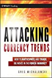 Attacking Currency Trends: How to Anticipate and Trade Big Moves in the Forex Market (Wiley Trading Series, Band 487)