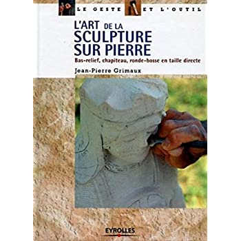 L'Art de la sculpture sur pierre : Bas-relief - Chapiteau - Ronde-bosse en taille directe