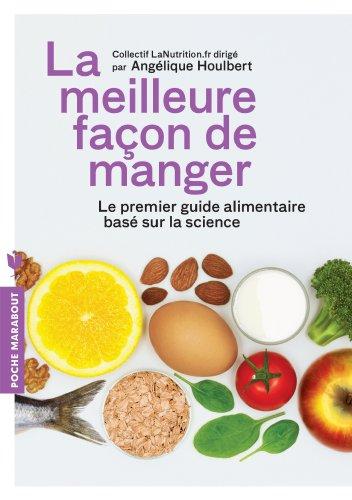 La meilleure façon de manger: Le premier guide alimentaire basé sur la science