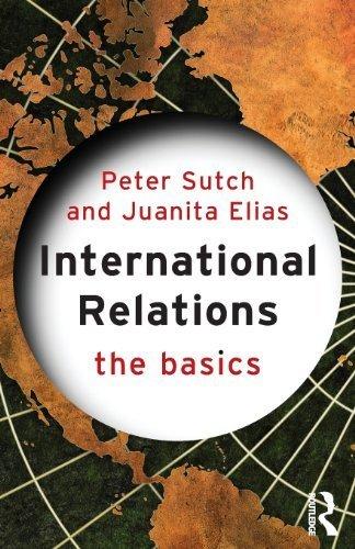 International Relations: The Basics by Sutch, Peter, Elias, Juanita (2007) Paperback