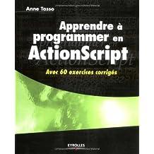 Apprendre à programmer en ActionScript : Avec 60 exercices corrigés