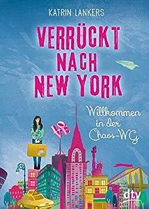 Lankers, Katrin: Verrückt nach New York. Willkommen in der Chaos-WG